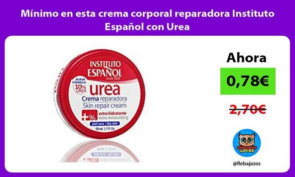 Mínimo en esta crema corporal reparadora Instituto Español con Urea
