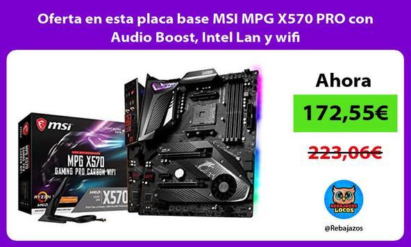 Oferta en esta placa base MSI MPG X570 PRO con Audio Boost, Intel Lan y wifi
