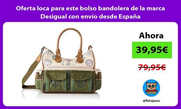 Oferta loca para este bolso bandolera de la marca Desigual con envío desde España