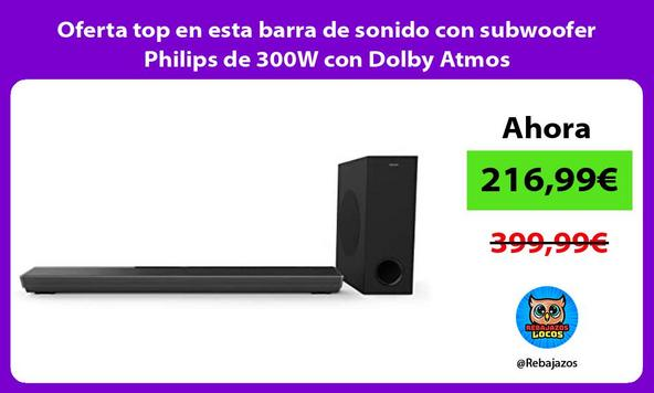 Oferta top en esta barra de sonido con subwoofer Philips de 300W con Dolby Atmos