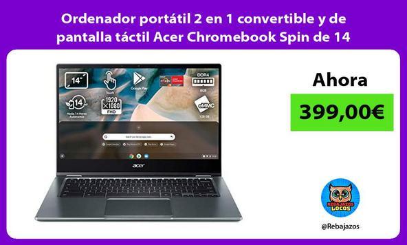 Ordenador portátil 2 en 1 convertible y de pantalla táctil Acer Chromebook Spin de 14 pulgadas