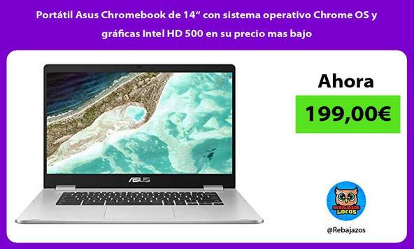 """Portátil Asus Chromebook de 14"""" con sistema operativo Chrome OS y gráficas Intel HD 500 en su precio mas bajo"""