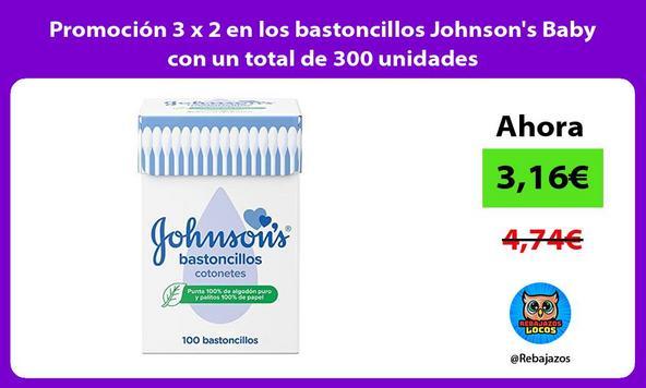 Promoción 3 x 2 en los bastoncillos Johnson's Baby con un total de 300 unidades