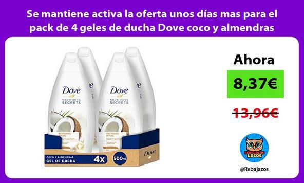 Se mantiene activa la oferta unos días mas para el pack de 4 geles de ducha Dove coco y almendras