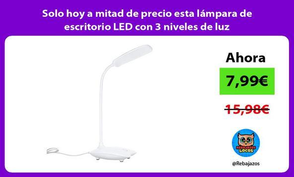 Solo hoy a mitad de precio esta lámpara de escritorio LED con 3 niveles de luz
