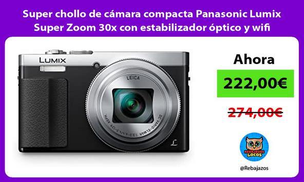 Super chollo de cámara compacta Panasonic Lumix Super Zoom 30x con estabilizador óptico y wifi