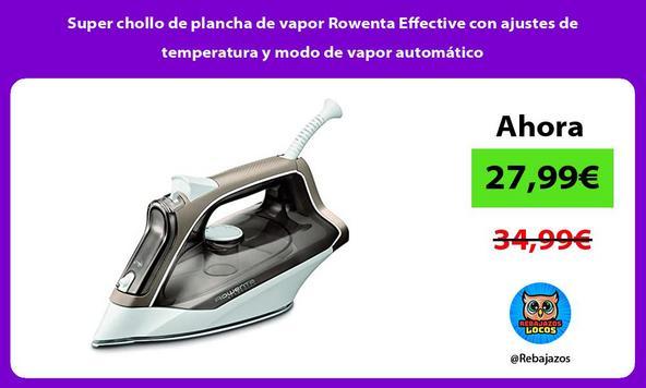 Super chollo de plancha de vapor Rowenta Effective con ajustes de temperatura y modo de vapor automático