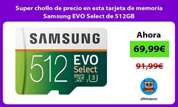 Super chollo de precio en esta tarjeta de memoria Samsung EVO Select de 512GB