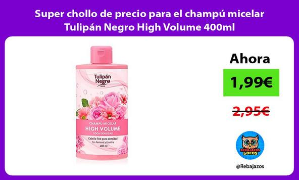 Super chollo de precio para el champú micelar Tulipán Negro High Volume 400ml
