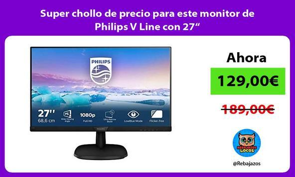 """Super chollo de precio para este monitor de Philips V Line con 27"""""""