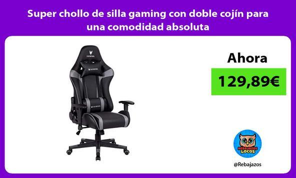 Super chollo de silla gaming con doble cojín para una comodidad absoluta