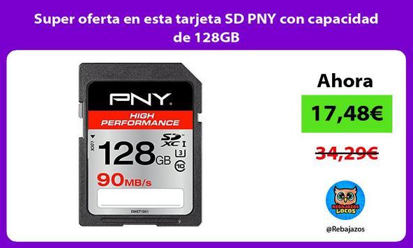 Super oferta en esta tarjeta SD PNY con capacidad de 128GB