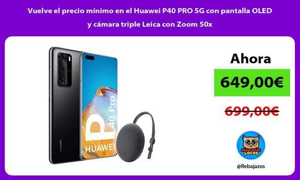 Vuelve el precio mínimo en el Huawei P40 PRO 5G con pantalla OLED y cámara triple Leica con Zoom 50x