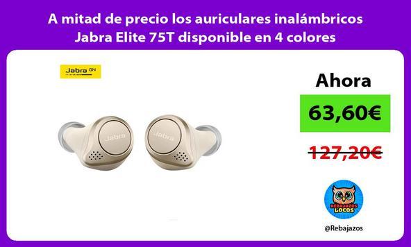 A mitad de precio los auriculares inalámbricos Jabra Elite 75T disponible en 4 colores