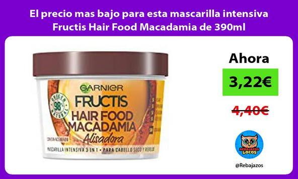 El precio mas bajo para esta mascarilla intensiva Fructis Hair Food Macadamia de 390ml