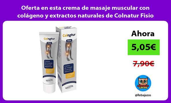 Oferta en esta crema de masaje muscular con colágeno y extractos naturales de Colnatur Fisio