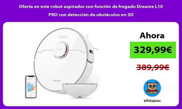 Oferta en este robot aspirador con función de fregado Dreame L10 PRO con detección de obstáculos en 3D