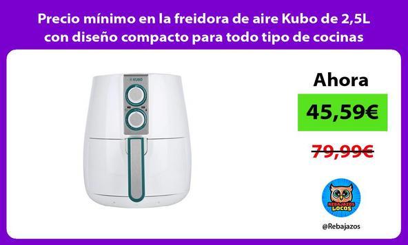 Precio mínimo en la freidora de aire Kubo de 2,5L con diseño compacto para todo tipo de cocinas