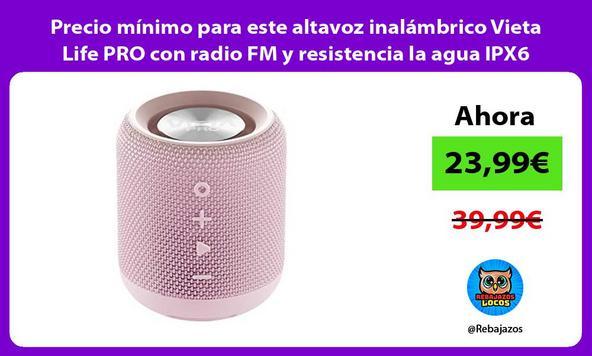 Precio mínimo para este altavoz inalámbrico Vieta Life PRO con radio FM y resistencia la agua IPX6