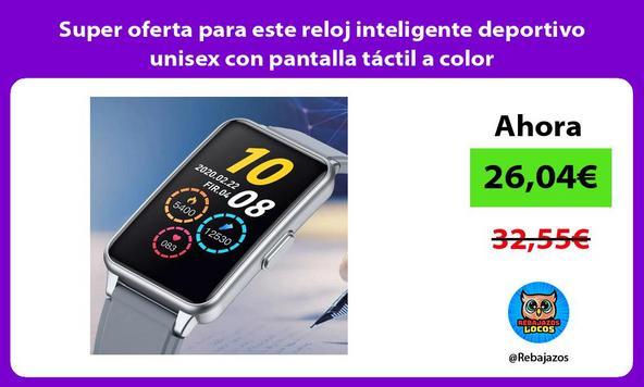 Super oferta para este reloj inteligente deportivo unisex con pantalla táctil a color